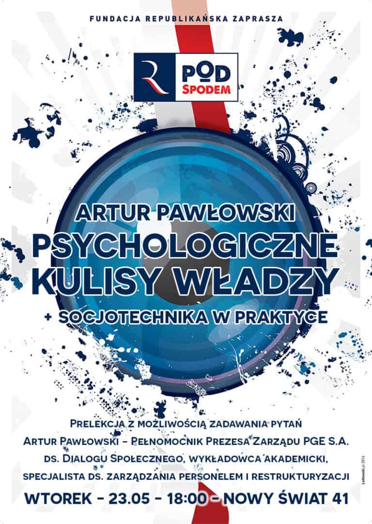 Pod Spodem: Psychologiczne kulisy władzy + socjotechnika w praktyce. Prelekcja Artura Pawłowskiego