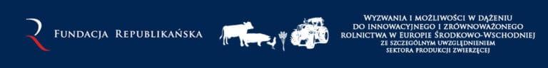 Innowacyjność oraz takie same reguły gry dla wszystkich odpowiedzią na wyzwania stojące przed rolnictwem - raport Fundacji Republikańskiej