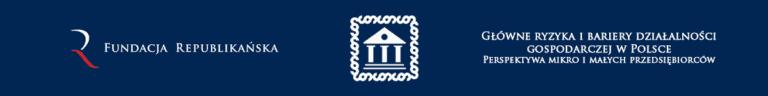 """Bariery prawne zmorą małych przedsiębiorców - prezentacja raportu Fundacji Republikańskiej pt. """"Główne ryzyka i bariery działalności gospodarczej w Polsce"""""""